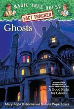 Ghosts : Companion to A Good Night for Ghosts   : Magic Tree House Research Guide : Book 20 - Mary Pope Osborne