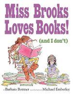 Miss Brooks Loves Books! (and I Don't) - Barbara Bottner
