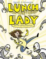 Lunch Lady and the Cyborg Substitute - Jarrett J Krosoczka