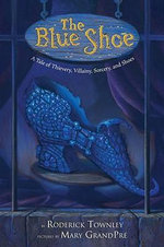 The Blue Shoe :  A Tale of Thievery, Villainy, Sorcery, and Shoes - Roderick Townley