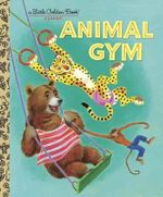 Animal Gym : A Little Golden Book Classic - Beth Greiner Hoffman