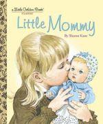 Little Mommy : Little Golden Book - Sharon Kane