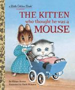 The Kitten Who Thought He Was a Mouse : A Little Golden Book Classic - Miriam Norton