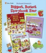 Biggest, Busiest Storybook Ever : Featuring Busy, Busy Town, Cars and Trucks and Things That Go, Best Word Book Ever - Richard Scarry
