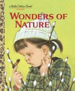 The Wonders of Nature : A Little Golden Book - Jane Werner Watson