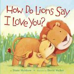 How Do Lions Say I Love You? - Diane Muldrow