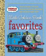 Thomas & Friends Little Golden Book Favorites : Thomas Breaks a Promise / Thomas and teh Big, Big Bridge / May the Best Engine Win! - Britt Allcroft