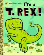 I'm a T. Rex! : A Little Golden Book - Dennis R Shealy