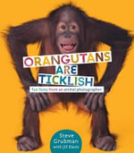 Orangutans Are Ticklish : Fun Facts from an Animal Photographer - Jill/Grubman, Steve Davis