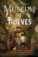 Museum of Thieves : The Keepers Trilogy Series: Book 1 - Lian Tanner