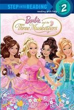 Barbie and the Three Musketeers : Step into Reading Books Series : Step 2 - Ulkutay Design Group