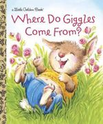 Where Do Giggles Come From? : A Little Golden Book - Diane Muldrow