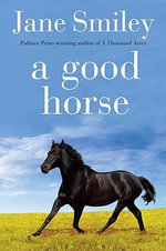 A Good Horse : Book Two of the Horses of Oak Valley Ranch - Jane Smiley
