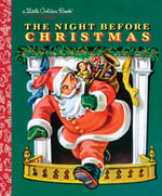 The Night Before Christmas : A Little Golden Book - Clement C. Moore