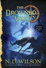 The Drowned Vault : Ashtown Burials #2 - N. D. Wilson