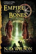 Empire of Bones : Ashtown Burials : Book 3 - N D Wilson