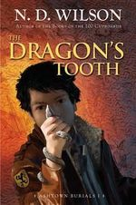 The Dragon's Tooth : Ashtown Burials (Hardcover) - N D Wilson