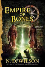 Empire of Bones : Ashtown Burials #3 - N. D. Wilson