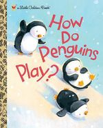 How Do Penguins Play? : A Little Golden Book - Elizabeth Dombey