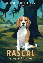 Rascal : A Dog and His Boy - Ken Wells