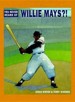 You Never Heard of Willie Mays?! - Jonah Winter