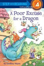 A Poor Excuse for a Dragon : Step Into Reading - Level 4 - Quality - Geoffrey Hayes
