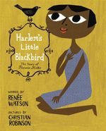 Harlem's Little Blackbird : The Story of Florence Mills - Renee Watson