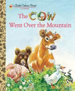 The Cow Went Over the Mountain : A Little Golden Book - Jeanette Krinsley