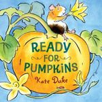 Ready for Pumpkins : Book 1 - Kate Duke