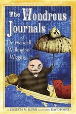 The Wondrous Journals of Dr. Wendell Wellington Wiggins - Lesley M M Blume