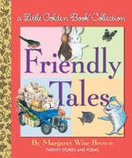 Little Golden Book Collection : Friendly Tales - Margaret Wise Brown