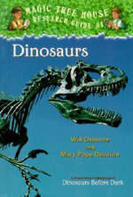 Dinosaurs : Companion to Dinosaurs Before Dark   : Magic Tree House Research Guide : Book 1 - Will Osborne