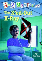 A to Z Mysteries : The X'Ed-Out X-Ray - Ron Roy