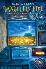 Dandelion Fire : 100 Cupboards (Paperback) - N D Wilson
