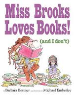 Miss Brooks Loves Books! (and I Don't) : (And I Don't) - Barbara Bottner