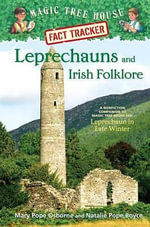 Leprechauns and Irish Folklore : Companion to Leprechaun in Late Winter   : Magic Tree House Research Guide : Book 21 - Mary Pope Osborne