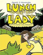 Lunch Lady and the Summer Camp Shakedown - Jarrett J Krosoczka