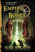 Empire of Bones - N D Wilson
