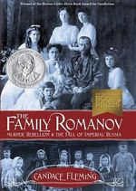 The Family Romanov : Murder, Rebellion, & the Fall of Imperial Russia - Candace Fleming