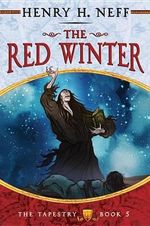 The Red Winter : Book Five of the Tapestry - Henry H Neff