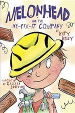 Melonhead and the We-Fix-It Company : Melonhead (Hardcover) - Katy Kelly