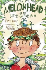 Melonhead and the Later Gator Plan : Melonhead (Hardcover) - Katy Kelly