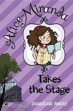 Alice-Miranda Takes the Stage : Alice-Miranda Series : Book 1 - Jacqueline Harvey