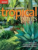 Landscaping With Tropical Plants : Design Ideas, Creative Garden Plans, Cold-Climate Solutions - Monica Moran Brandies