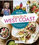 Sunset Eating Up the West Coast : The Best Road Trips, Restaurants, and Recipes from California to Washington - Brigit Binns