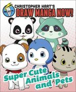 Christopher Hart's Draw Manga Now! : Supercute Animals and Pets - Christopher Hart
