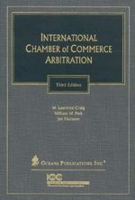International Chamber of Commerce Arbitration : With Commentary - W. Laurence Craig