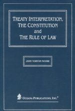 Treaty Interpretation, the Constitution and the Rule of Law - John Norton Moore