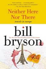 Neither Here Nor There : Travels in Europe - Bill Bryson