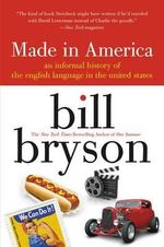 Made in America : An Informal History of the English Language in the United States - Bill Bryson